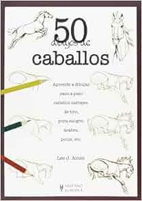 Amazon.com: 50 dibujos de caballos (50 Dibujos De/ Draw 50) (Spanish