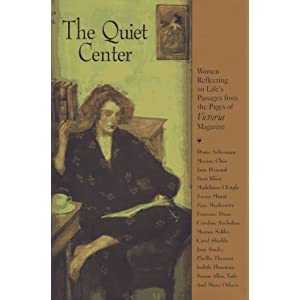 The Quiet Center: Women Reflecting on Life's Passages from the Pages of Victoria Magazine N. Y.) Victoria (New York