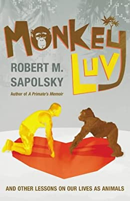 Monkeyluv: And Other Lessons in Our Lives as Animals. Robert M. Sapolsky