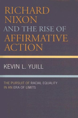 Richard Nixon and the Rise of Affirmative Action: The Pursuit of Racial Equality in an Era of Limits (American Intellect