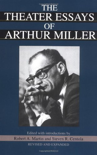 the theater essay of arthur miller Tragedy and the common man by arthur miller in this age few tragedies are written it has often been held that the lack is due to a paucity of heroes among us , or else that modern man has had the blood drawn out of his organs of belief by the skepticism of science, and the heroic attack on life cannot feed on an attitude of.