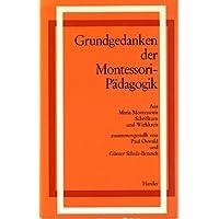Grundgedanken der Montessori-Pädagogik. Aus Maria Montessoris Schrifttum und Wirkkreis