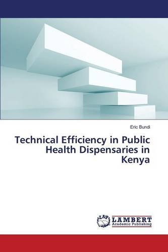 Technical Efficiency in Public Health Dispensaries in Kenya PDF