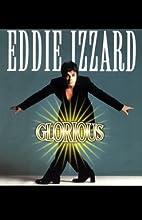 Glorious  by Eddie Izzard Narrated by Eddie Izzard
