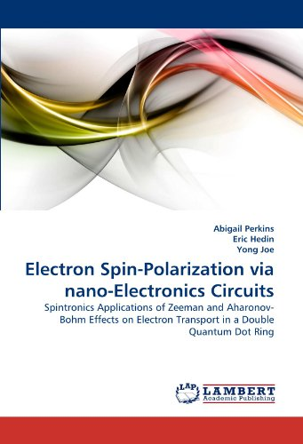 Electron Spin-Polarization via nano-Electronics Circuits: Spintronics Applications of Zeeman and Aharonov-Bohm Effects on Electron Transport in a Double Quantum Dot Ring