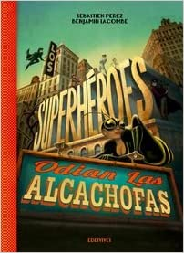 Los superhéroes odian las alcachofas/ Superheroes hate artichokes (Spanish Edition)