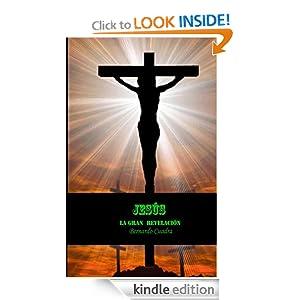 Jesus. La gran revelacion (Spanish Edition) Bernardo Cuadra and Publicaciones Miami