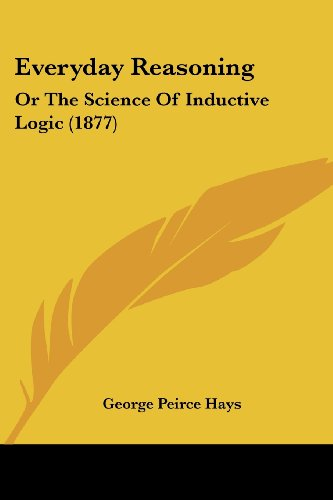 Everyday Reasoning: Or the Science of Inductive Logic (1877)