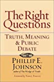 The Right Questions: Truth, Meaning & Public Debate (0830822941) by Phillip E. Johnson