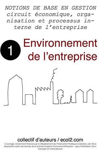 Couverture du livre Environnement de l'entreprise: circuit économique, organisation et processus interne de l'entreprise (NOTIONS DE BASE EN GESTION t. 1)