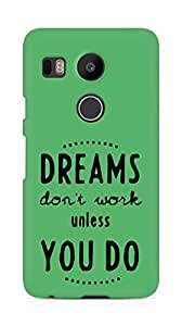 AMEZ dreams dont work unless you do Back Cover For LG Nexus 5x