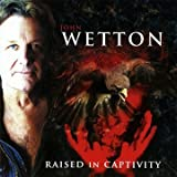 Raised In Captivity by John Wetton (2011-07-12)