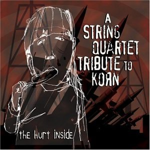 Korn - The Hurt Inside: A String Quartet Tribute to Korn - Zortam Music