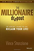 The Millionaire Dropout: Fire Your Boss, Do What You Love, Reclaim Your Life