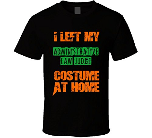 I Left My Administrative Law Judge Costume At Home Funny Halloween T Shirt