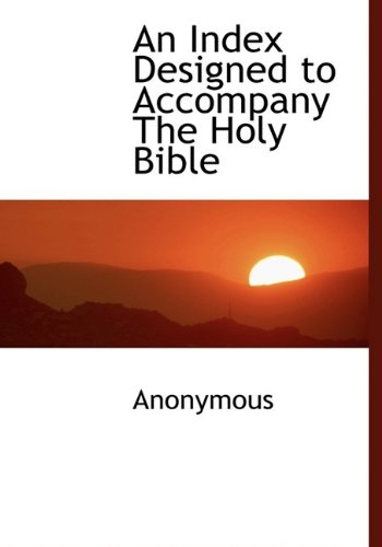 An Index Designed to Accompany The Holy Bible