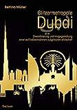 Glitzermetropole Dubai: Diversifizierung und Imagegestaltung einer auf Erdöleinnahmen aufgebauten Wirtschaft