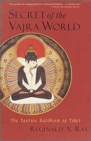 Secret of the Vajra World: The Tantric Buddhism of Tibet (Ray, Reginald a. World of Tibetan Buddhism ; V. 2.)