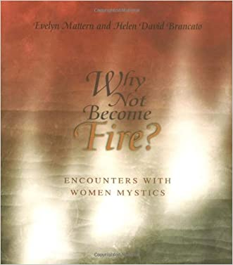 Why Not Become Fire? Encounters with Women Mystics