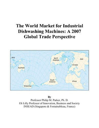 The World Market For Industrial Dishwashing Machines: A 2007 Global Trade Perspective