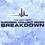 Breakdown: The Very Best Euphoric Chillout Mixes Various Artists
