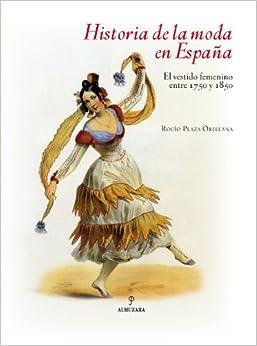 Historia de la moda en Espana. El vestido femenino entre 1750 y 1850