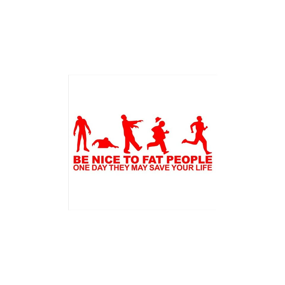 Zombie Apocalypse Be Nice To Fat People, One Day They May Save Your Life Funny Decal Sticker Laptop, Notebook, Window, Car, Bumper, Etc Stickers 8.5x3.25in. in RED Exterior Window Sticker with