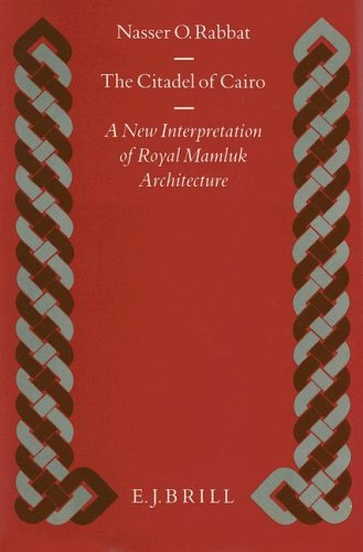The Citadel of Cairo: A New Interpretation of Royal Mamluk Architecture (Islamic History and Civilization: Studies and Texts)