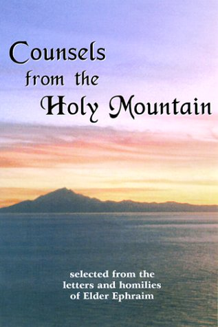 Counsels from the Holy Mountain: Selected from the Letters and Homilies of Elder Ephraim, ELDER EPHRAIM