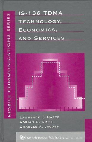Is-136 Tdma Technology, Economics And Services (Artech House Mobile Communications Library)