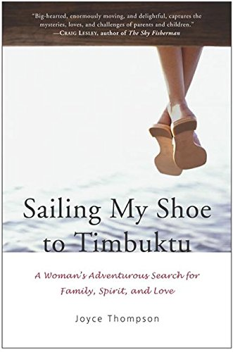 Sailing My Shoe to Timbuktu: A Woman's Adventurous Search for Family, Spirit, and Love PDF