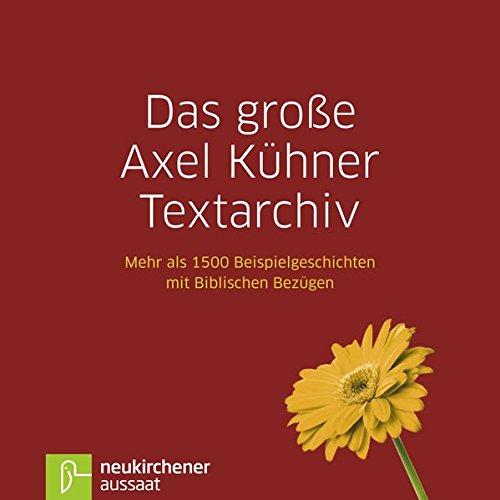 das-grosse-axel-kuhner-textarchiv-mehr-als-1500-beispielgeschichten-mit-biblischen-bezugen-mit-allen