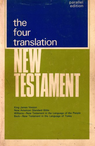 The Four Translation New Testament: King James Version, New American Standard Bible, New Testament in the Language of the People, New Testament in the Language of Today (Parallel Edition)