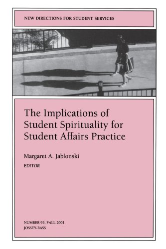 The Implications of Student Spirituality for Student Affairs Practice: New Directions for Student Services, Number 95