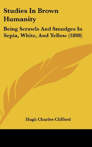 Studies In Brown Humanity Being Scrawls And Smudges In Sepia White And Yellow 1898