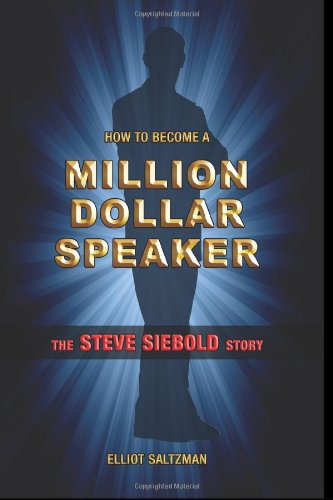 How To Become A Million Dollar Speaker: The Steve Siebold Story
