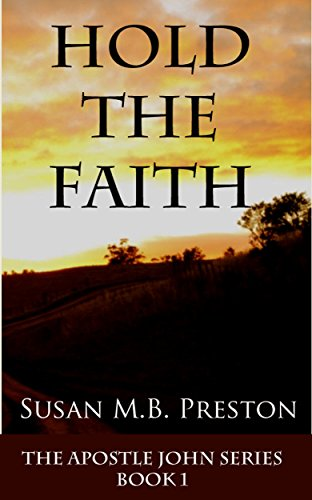 Book: Hold the Faith (Apostle John Series 1) by Susan Preston