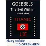 Goebbels - The Evil Within & the Titanic Lieby I D Oppenhiem