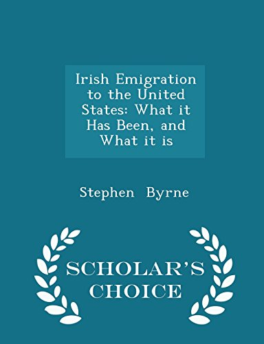 Irish Emigration to the United States: What it Has Been, and What it is - Scholar's Choice Edition