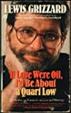 If Love Were Oil, I'd Be About a Quart Low (0446325805) by Grizzard, Lewis