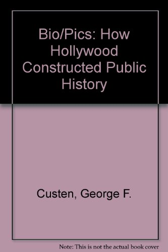 Bio/Pics: How Hollywood Constructed Public History