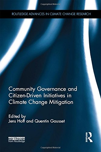 Community Governance and Citizen-Driven Initiatives in Climate Change Mitigation (Routledge Advances in Climate Change R