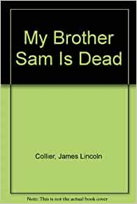 a summary of my brother sam is dead by james and christopher collier My brother sam is dead - by james lincoln collier & christopher collier by kimberly garner | this newsletter was created with smore, an online tool for creating.