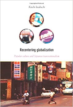 asian popular culture in globalization contexts Cultural entanglement: the costs of globalization in china mar 15 2012 charly jaffe march 15, 2012 globalization has clearly done a great deal for china beginning in 1978, economic.