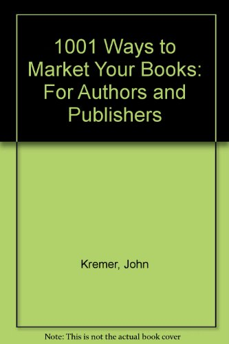 1001 Ways to Market Your Books: For Authors and Publishers