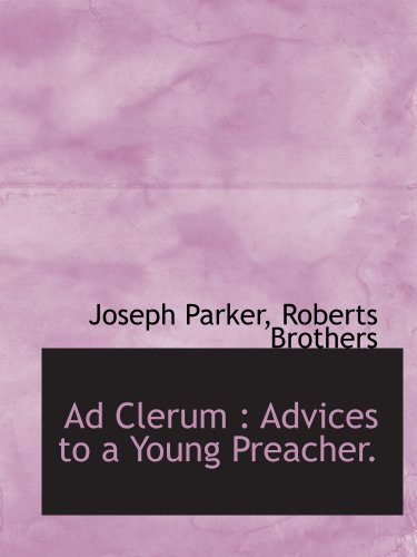 Ad Clerum : Advices to a Young Preacher.