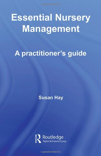 Essential Nursery Management: A Practitioner's Guide (The Nursery World/Routledge Essential Guides for Early Years Pract