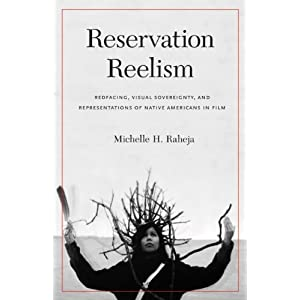 Reservation reelism : redfacing, visual sovereignty, and representations of Native Americans in film