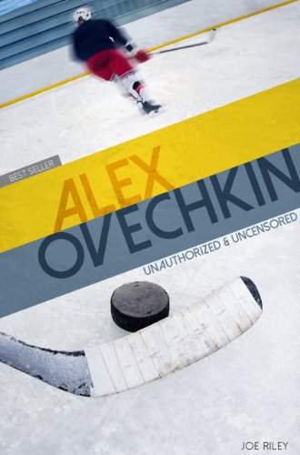 Joe Riley - Alex Ovechkin - Hockey Unauthorized & Uncensored (All Ages Deluxe Edition with Videos)