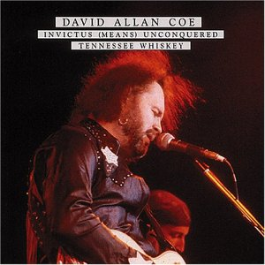David Allan Coe - Invictus (Means) Unconquered/Tennessee...